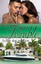 Nothing but Trouble ebook by Tory Richards
