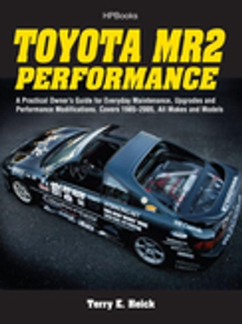 Toyota MR2 Performance HP1553 - A Practical Owner's Guide for Everyday Maintenance, Upgrades and PerformanceModifications. Covers 1985-2005, All Makes and Models ebook by Terrell Heick