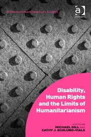 Disability, Human Rights and the Limits of Humanitarianism ebook by Assoc Prof Cathy J Schlund-Vials,Asst Prof Michael Gill,Dr Mark Sherry