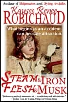Steam and Iron, Flesh and Musk - An Erotic Steampunk Story ebook by Kaysee Renee Robichaud