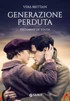 Generazione perduta - Testament of youth ebook by Vera Brittain