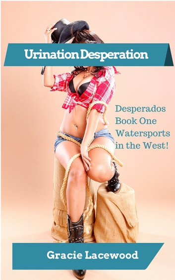 Urination Desperation ebook by Gracie Lacewood