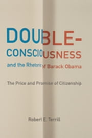Double-Consciousness and the Rhetoric of Barack Obama - The Price and Promise of Citizenship ebook by Robert E. Terrill