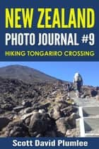 New Zealand Photo Journal #9: Hiking Tongariro Crossing ebook by Scott David Plumlee