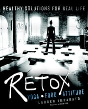 RETOX - Yoga*Food*Attitude Healthy Solutions for Real Life ebook by Lauren Imparato