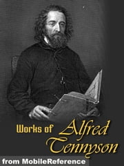 Works Of Alfred Lord Tennyson: Idylls Of The King, The Lady Clare, Enoch Arden, In Memoriam, Becket, The Foresters: Robin Hood And Maid Marian, Queen Mary And Harold, Poems Chiefly Lyrical, Suppressed Poems & More (Mobi Collected Works) ebook by Alfred Lord Tennyson