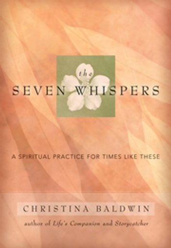 The Seven Whispers - A Spiritual Practice for Times Like These ebook by Christina Baldwin