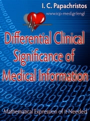 Differential Clinical Significance of Medical Information - Mathematical Expression of it Needed ebook by Ioannis C. Papachristos, MD,Ιωάννης Χ. Παπαχρήστος