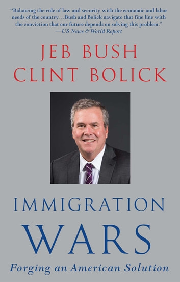 Immigration Wars - Forging an American Solution ebook by Jeb Bush,Clint Bolick