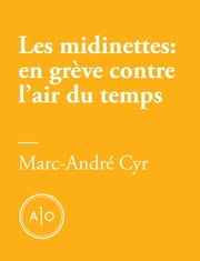 Les midinettes: en grève contre l'air du temps ebook by Marc-André Cyr