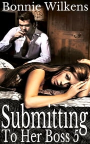 Submitting To Her Boss 5 ebook by Bonnie Wilkens
