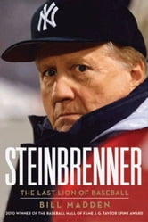 Steinbrenner - The Last Lion of Baseball ebook by Bill Madden