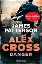 Danger - Alex Cross 25 - Thriller ebook by James Patterson, Leo Strohm