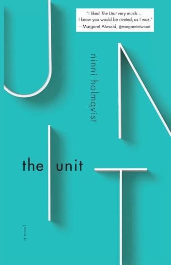 The Unit - A Novel eBook by Ninni Holmqvist