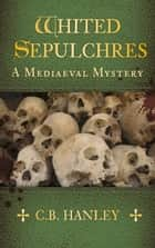 Whited Sepulchres ebook by C.B. Hanley