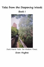 Tales from the Deepening Woods: Book I ebook by Evan Hughes