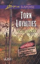 Torn Loyalties (Mills & Boon Love Inspired Suspense) (Lost, Inc., Book 3) eBook by Vicki Hinze