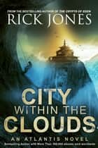 City Within the Clouds - The Quest for Atlantis ebook by Rick Jones