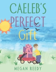 Caeleb's Perfect Gift ebook by Megan Reedy