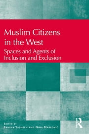 Muslim Citizens in the West - Spaces and Agents of Inclusion and Exclusion ebook by Nina Markovi?,Samina Yasmeen