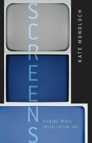Screens - Viewing Media Installation Art ebook by Kate Mondloch