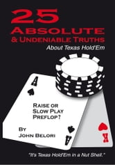 Twenty-Five Absolute and Undeniable Truths About Texas Hold'Em - It's Texas Hold'Em in a Nut Shell ebook by John Belori