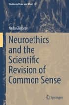 Neuroethics and the Scientific Revision of Common Sense ebook by Nada Gligorov