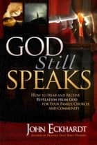 God Still Speaks ebook by John Eckhardt