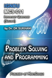 MCS-011: Problem Solving and Programming ebook by Dr. DK Sukhani