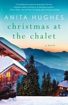 Christmas at the Chalet - A Novel ebook by Anita Hughes