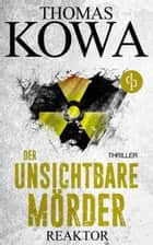 Reaktor: Der unsichtbare Mörder (Thriller) ebook by Thomas Kowa