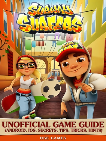 Subway Surfers Unofficial Game Guide (Android, iOS, Secrets, Tips, Tricks, Hints) ebook by Hse Games