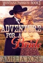 Adventure For A Bride (Montana Passion, Book 3) ebook by Amelia Rose