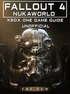 Fallout 4 Nukaworld Xbox One Unofficial Game Guide ebook by The Yuw
