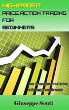 High Profit Price Action Trading for Beginners ebook door Giuseppe Scuti