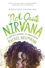 Not Quite Nirvana - A Skeptic's Journey to Mindfulness ebook by Rachel Neumann