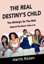 The Real Destiny's Child - The Writing's On The Wall ebook by Harris Rosen