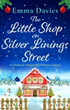 The Little Shop on Silver Linings Street - An absolutely unforgettable Christmas romance ebook by