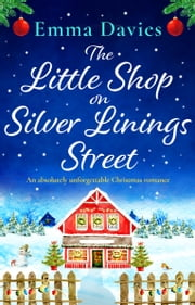 The Little Shop on Silver Linings Street - An absolutely unforgettable Christmas romance ebook by Emma Davies