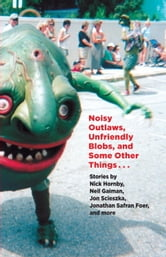 Noisy Outlaws, Unfriendly Blobs, and Some Other Things That Aren't As Scary ebook by McSweeney's