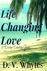 Life Changing Love ebook by D.V. Whytes