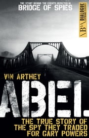 Abel - The True Story of the Spy They Traded for Gary Powers ebook by Vin Arthey