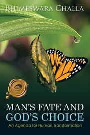 Man's Fate and God's Choice - An Agenda for Human Transformation ebook by Bhimeswara Challa