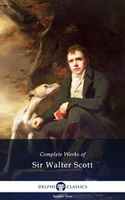 Complete Works of Sir Walter Scott (Illustrated) ebook by Sir Walter Scott