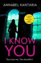 I Know You ebook by Annabel Kantaria