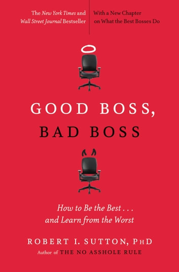 Good Boss, Bad Boss - How to Be the Best... and Learn from the Worst ebook by Robert I. Sutton