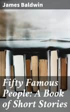 Fifty Famous People: A Book of Short Stories ebook by James Baldwin