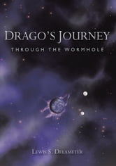 Dragos Journey - Through the Wormhole ebook by Lewis S. Delameter