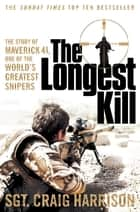 The Longest Kill - The Story of Maverick 41, One of the World's Greatest Snipers ebook by Craig Harrison