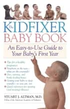 The Kidfixer Baby Book - An Easy-to-Use Guide to Your Baby's First Year ebook by Dr. Stuart Altman
